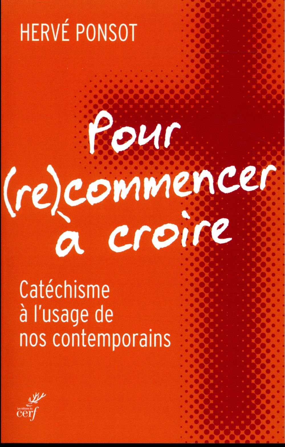 POUR (RE)COMMENCER A CROIRE  -  CATECHISME A L'USAGE DE NOS CONTEMPORAINS